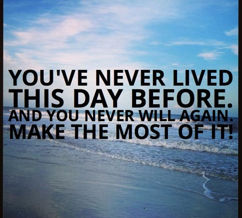 good-morning-inspirational-quotes-youve-never-lived-this-day-before