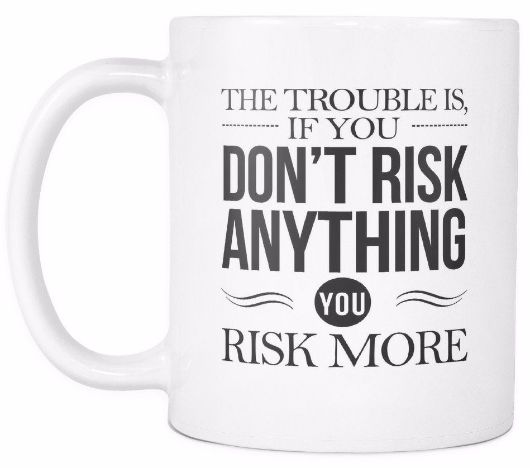 'The Trouble is If You Don't Risk Anything, You Risk More' Morning Quotes Mug