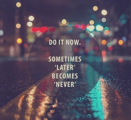 Do it Now Lovely Quotes