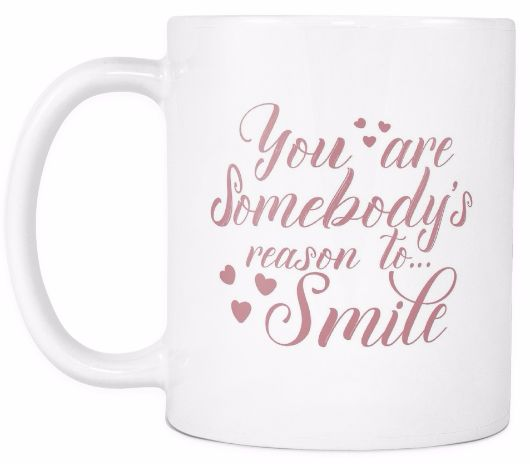 'You Are Somebody's Reason to Smile' Quote White Mug