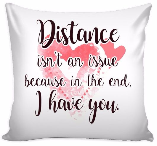 'Distance Isn't An Issue Because in the End I Have You' Love Quotes for Him Pillow Cover