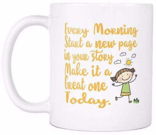'Every Morning Start a New Page in Your Story. Make it a great one today' Morning Quotes White Mug