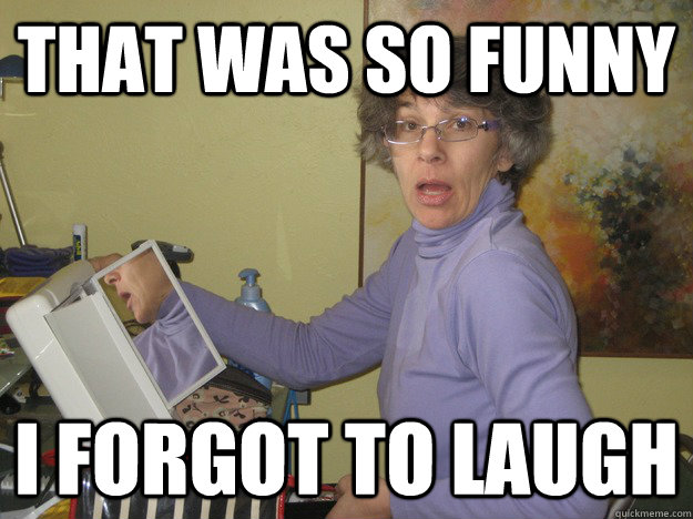 Memes Have Some Love And Good Laughs With Your Folks With The Memes Below Word Porn Quotes Love Quotes Life Quotes Inspirational Quotes 18 Hilarious Old People Meme Word Porn Quotes Love Quotes Life