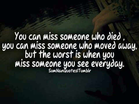 About someone you see but miss everyday.