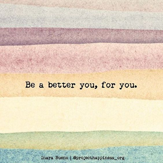 Be a better you, for you.