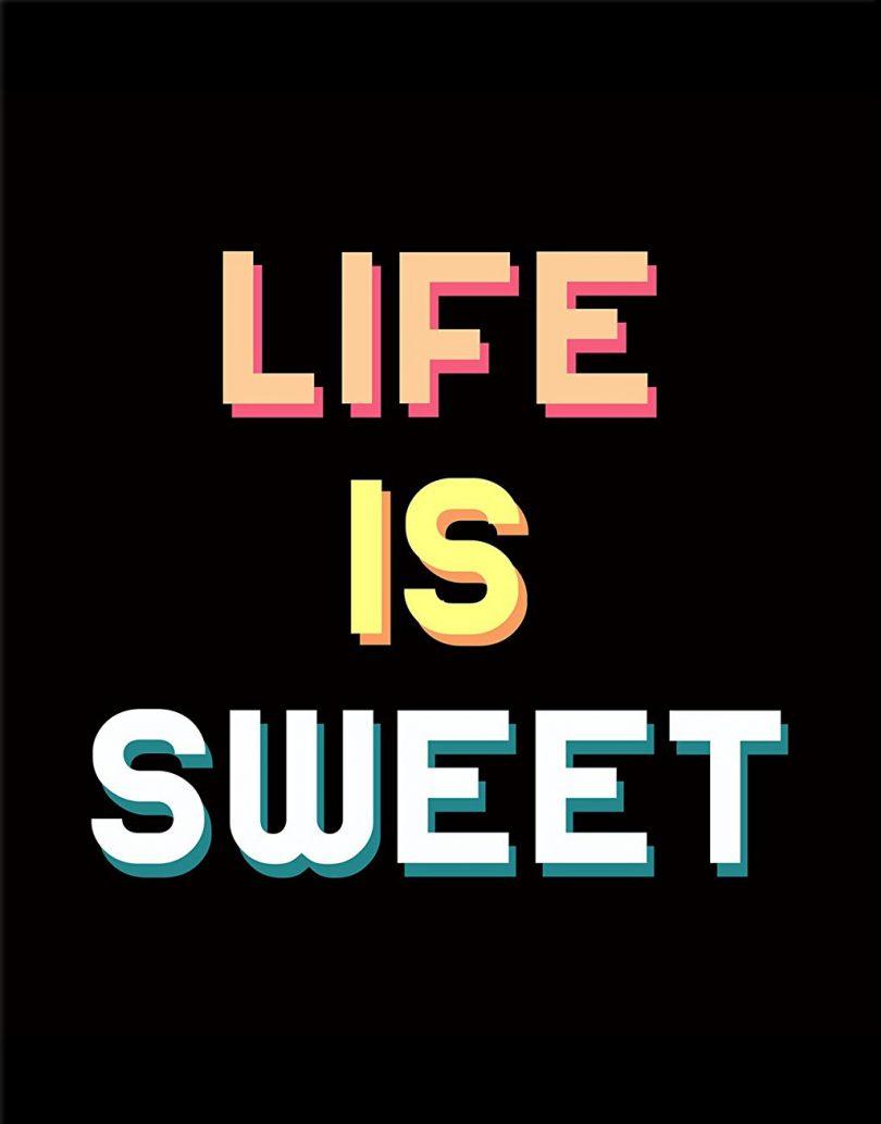 Life is sweet.