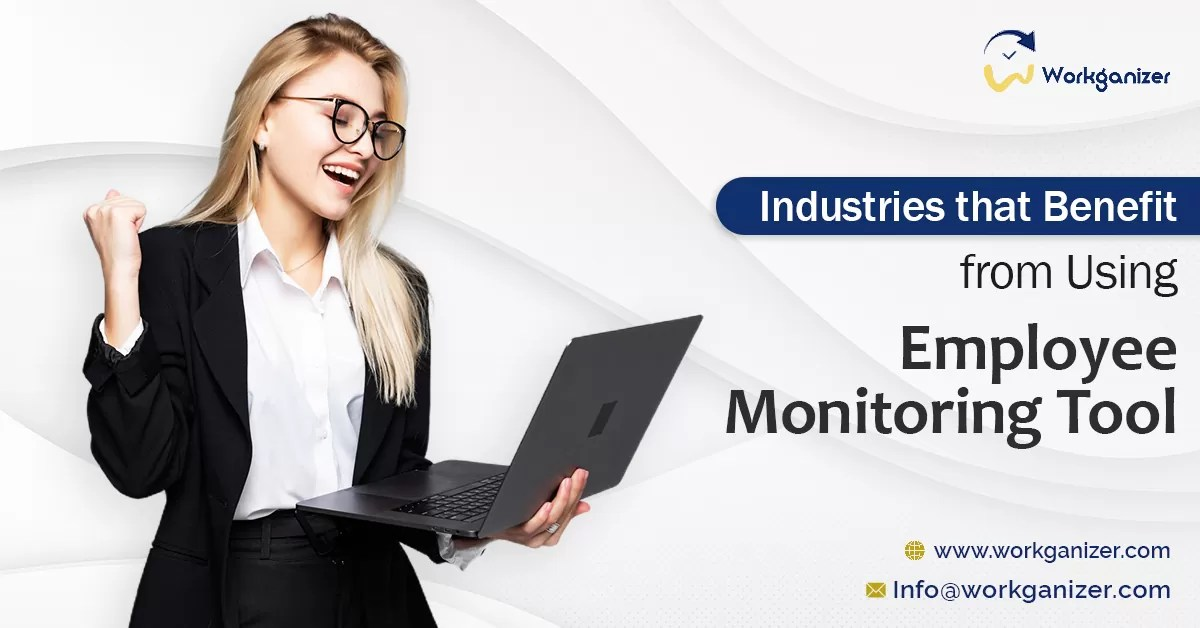 Top 4 Industries that Benefit from Using Employee Monitoring Tool