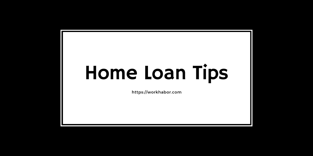Home Loan Tips – How To Get A Home Loan