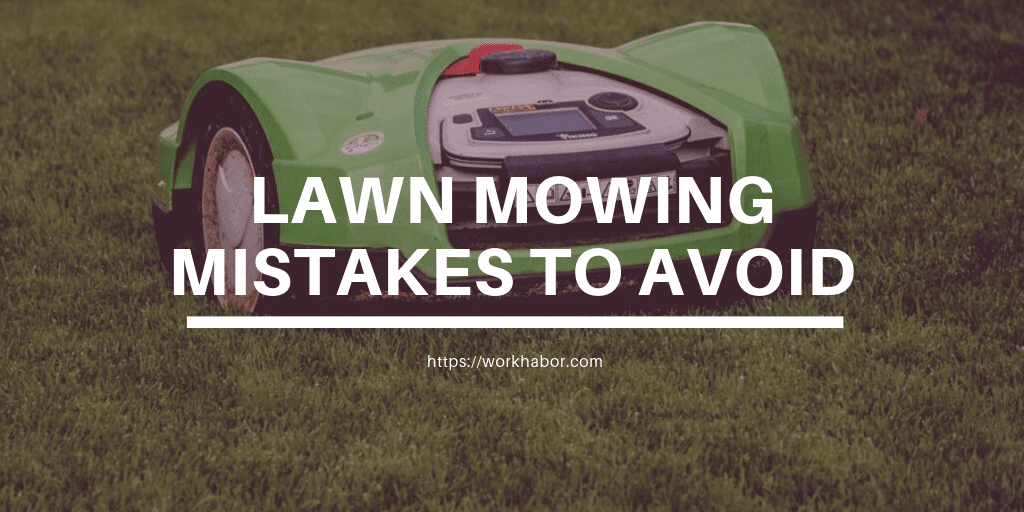 Lawn Mowing Mistakes To Avoid