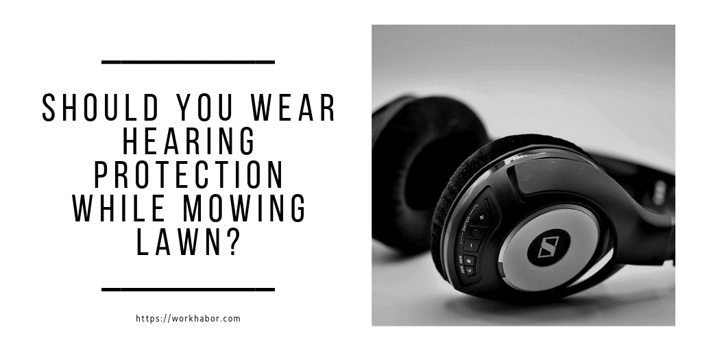 Should You Wear Hearing Protection While Mowing Lawn?