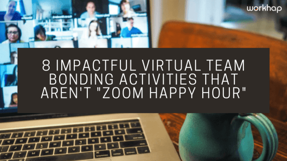 8 impactful virtual team bonding activities that aren't zoom happy hour