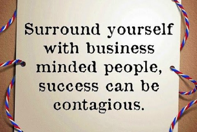 Surround yourself with business-minded people