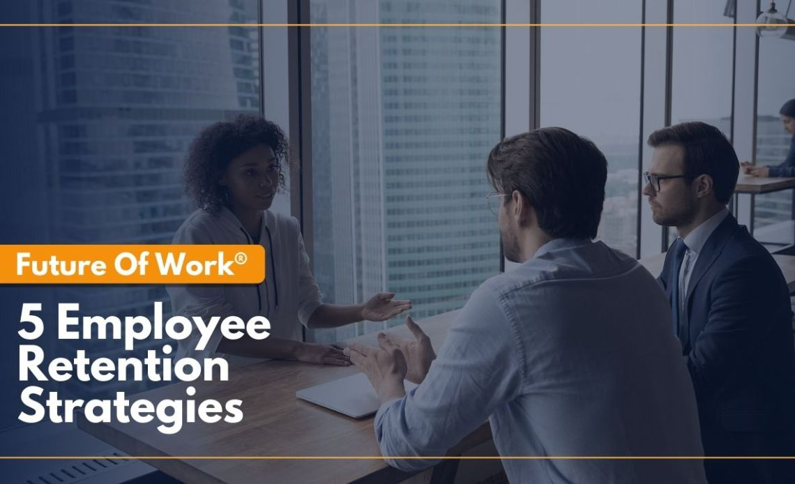Future Of Work: 5 Employee Retention Strategies For The Post-COVID World