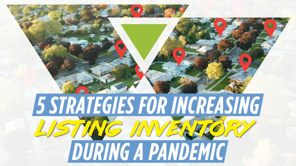 5 Strategies for increasing listing inventory during a pandemic