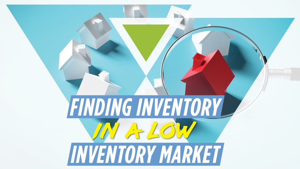 finding inventory in a low inventory market