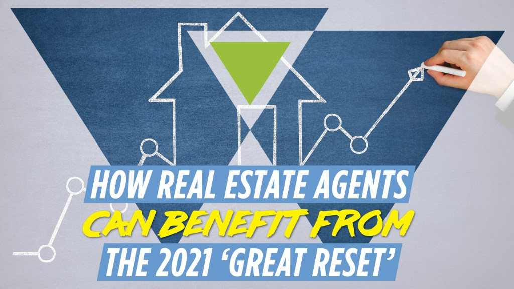 how real estate agents can benefit from the 2021 'Great Reset'