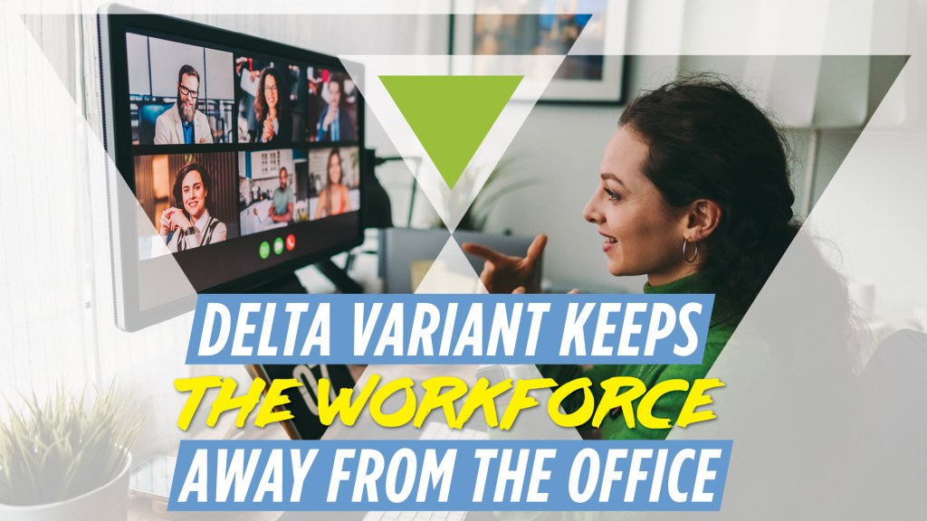 Delta Variant Keeps Workers at Home Office Buildings Are Closing Down
