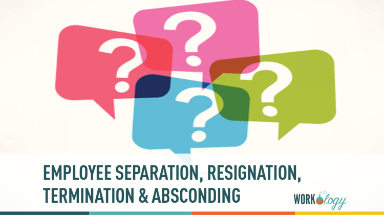 Employee Separation – Resignation, Termination and Absconding