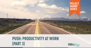 PUSH: Productivity at Work: Part 3 – Projects