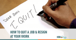 The Perfect Revenge: How to Quit a Job & Resign at Work