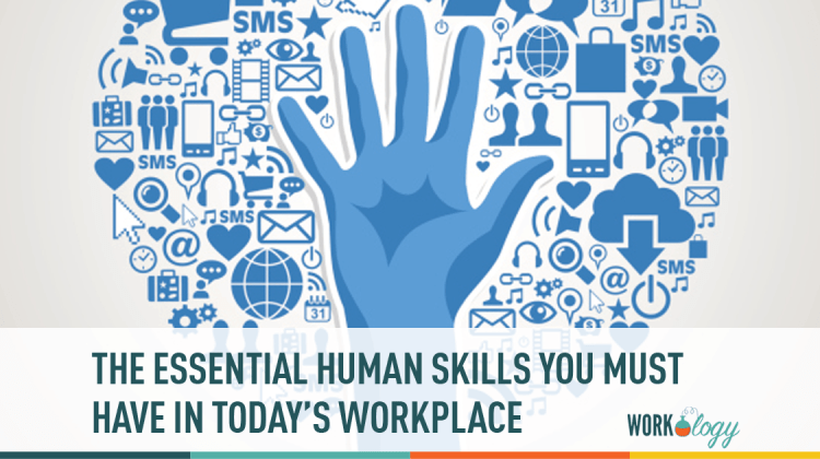 Most Important Human Skills in Today\'s Workplace | Workology