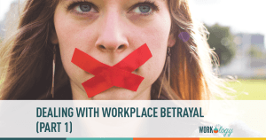 Dealing With Workplace Betrayal – Part 1