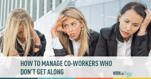 Managing Coworkers Who Don't Get Along