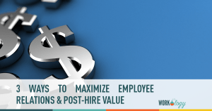 3 Ways to Maximize Employee Relations & Post-Hire Value