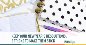 Keep Your New Year's Resolutions: 3 Behavioral Tricks to Make Them Stick