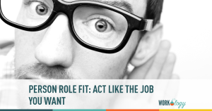 Person-Role-Fit: Act Like the Job You Want
