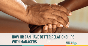 HR, HR in the workplace, Managers HR Relationships