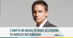 Marcus Buckingham, HR Shifts, HR Leaders, Real Time Data, Big Data