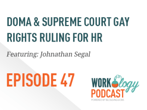 Ep 47 – The Supreme Court Gay Marriage Ruling Impact on HR
