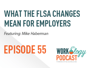 Ep 55 – What FLSA Changes Mean for Employers, Overtime & Exempt Employees