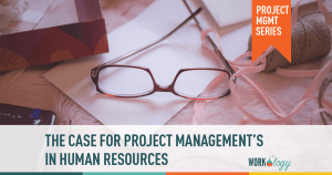 The Case for Project Management's Place in the HR Practitioner's Heart
