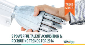 5 Powerful Talent Acquisition & Recruiting Trends for 2016