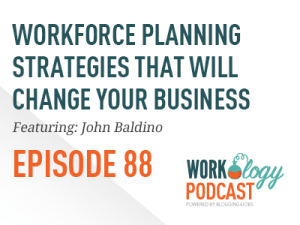 Ep 88 – Workforce Planning Strategies That Will Change Your Business