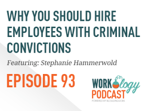 Ep 93 – Why You Should Hire Employees with Criminal Backgrounds