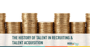The True Meaning and History Behind Talent in Talent Acquisition