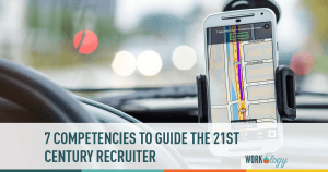 7 Recruiting Competencies to Guide the 21st Century Recruiter
