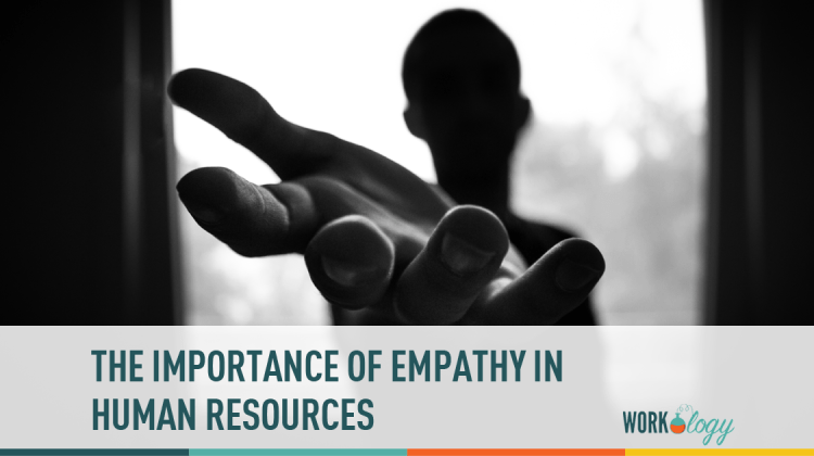 The Importance Of Empathy In HR | Workology