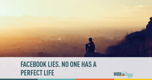 Facebook Lies. No One Has a Perfect Life