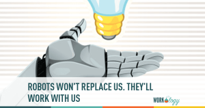 Robots Won't Replace Us, They'll Work With Us