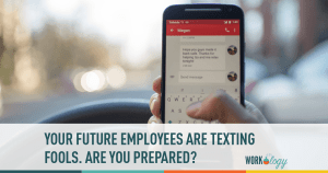 Your future employees are texting fools. Are you prepared?