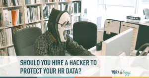 Should You Hire a Hacker to Protect Your HR Systems?
