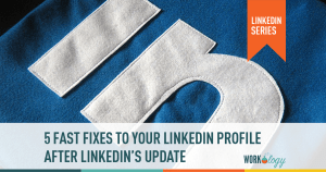 5 Fast Fixes to Your LinkedIn Profile After LinkedIn's Update