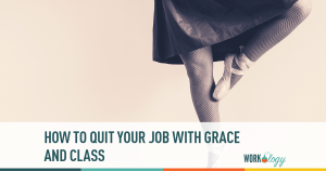 How to Quit Your Job with Grace and Class