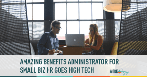Amazing Benefits Administration for Small Business HR Teams Goes High Tech