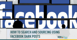 How to Use Facebook Dark Posts to Recruit Passive Candidates
