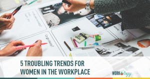5 Troubling Trends for Women In the Workplace